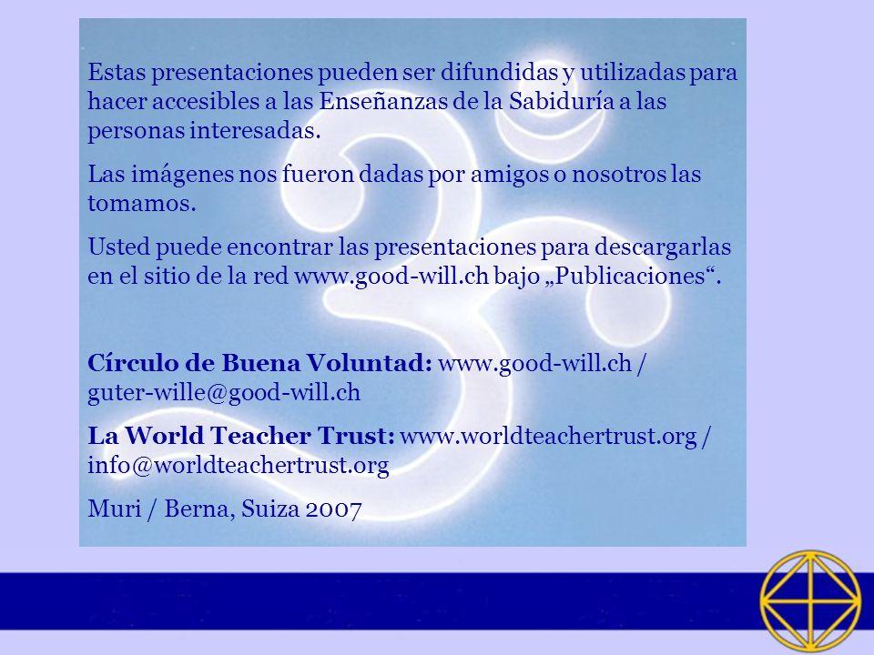 Estas presentaciones pueden ser difundidas y utilizadas para hacer accesibles a las Enseñanzas de la Sabiduría a las personas interesadas. Las imágene