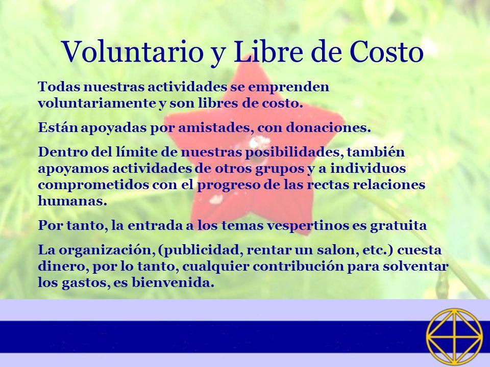 Voluntario y Libre de Costo Todas nuestras actividades se emprenden voluntariamente y son libres de costo. Están apoyadas por amistades, con donacione