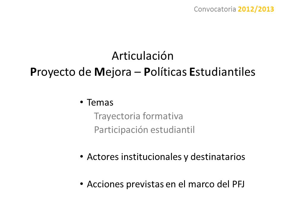 Articulación Proyecto de Mejora – Políticas Estudiantiles Temas Trayectoria formativa Participación estudiantil Actores institucionales y destinatario
