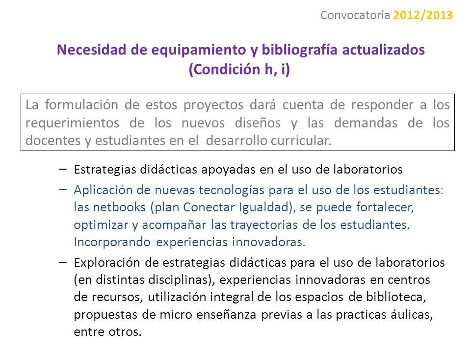 Necesidad de equipamiento y bibliografía actualizados (Condición h, i) La formulación de estos proyectos dará cuenta de responder a los requerimientos