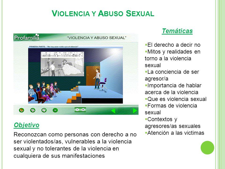 V IOLENCIA Y A BUSO S EXUAL Objetivo Reconozcan como personas con derecho a no ser violentados/as, vulnerables a la violencia sexual y no tolerantes d