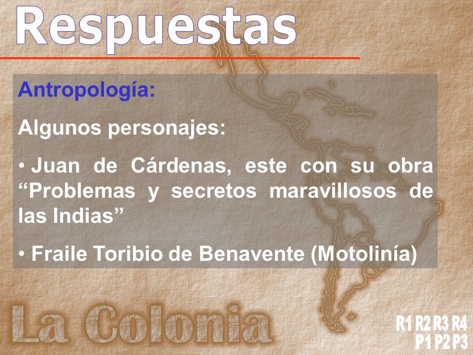 Antropología: Algunos personajes: Juan de Cárdenas, este con su obra Problemas y secretos maravillosos de las Indias Fraile Toribio de Benavente (Motolinía)