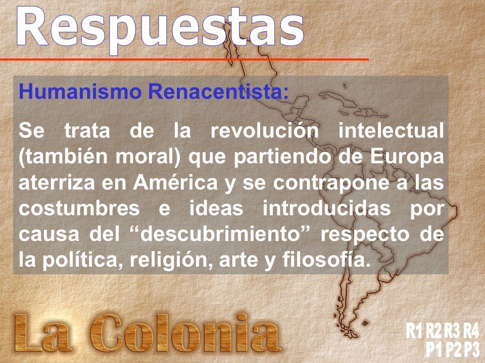 Humanismo Renacentista: Se trata de la revolución intelectual (también moral) que partiendo de Europa aterriza en América y se contrapone a las costumbres e ideas introducidas por causa del descubrimiento respecto de la política, religión, arte y filosofía.