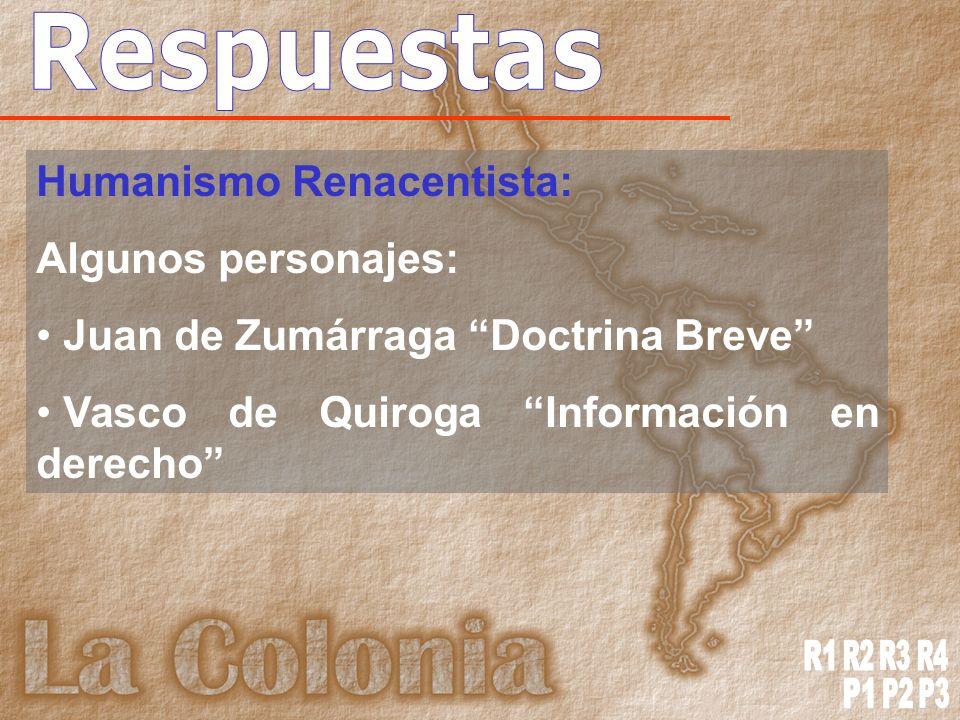 Humanismo Renacentista: Algunos personajes: Juan de Zumárraga Doctrina Breve Vasco de Quiroga Información en derecho