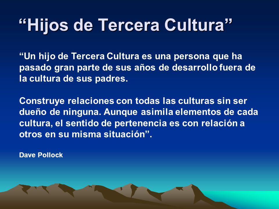 Hijos de Tercera CulturaHijos de Tercera Cultura Un hijo de Tercera Cultura es una persona que ha pasado gran parte de sus años de desarrollo fuera de
