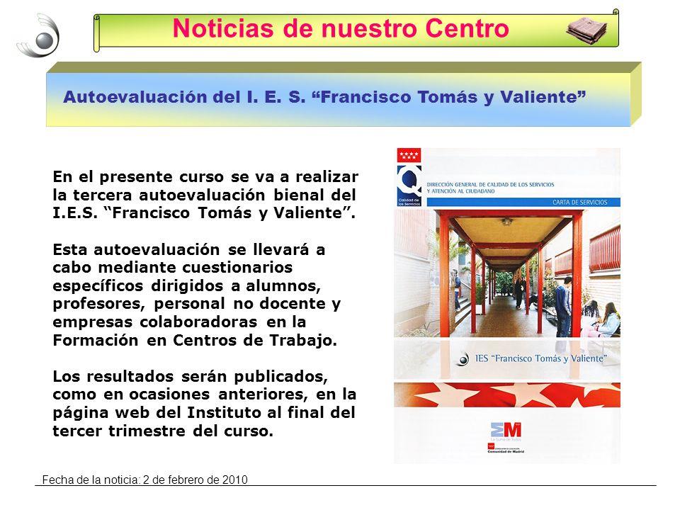 Noticias de nuestro Centro Autoevaluación del I. E. S. Francisco Tomás y Valiente En el presente curso se va a realizar la tercera autoevaluación bien