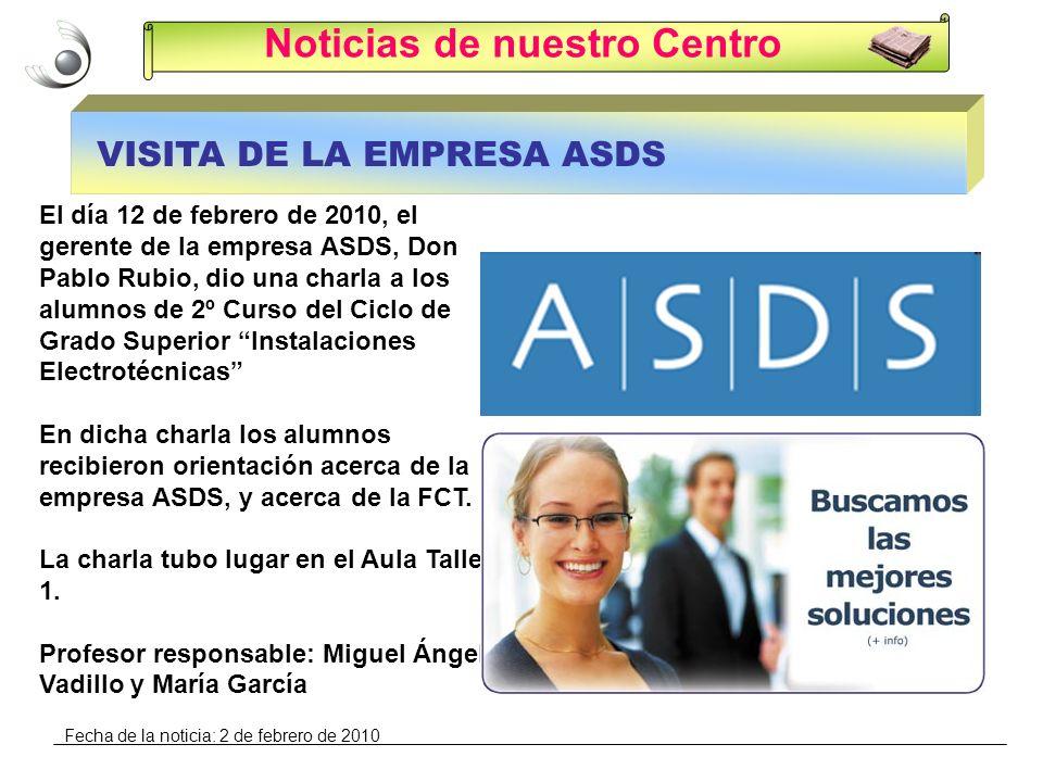 Noticias de nuestro Centro VISITA DE LA EMPRESA ASDS El día 12 de febrero de 2010, el gerente de la empresa ASDS, Don Pablo Rubio, dio una charla a lo