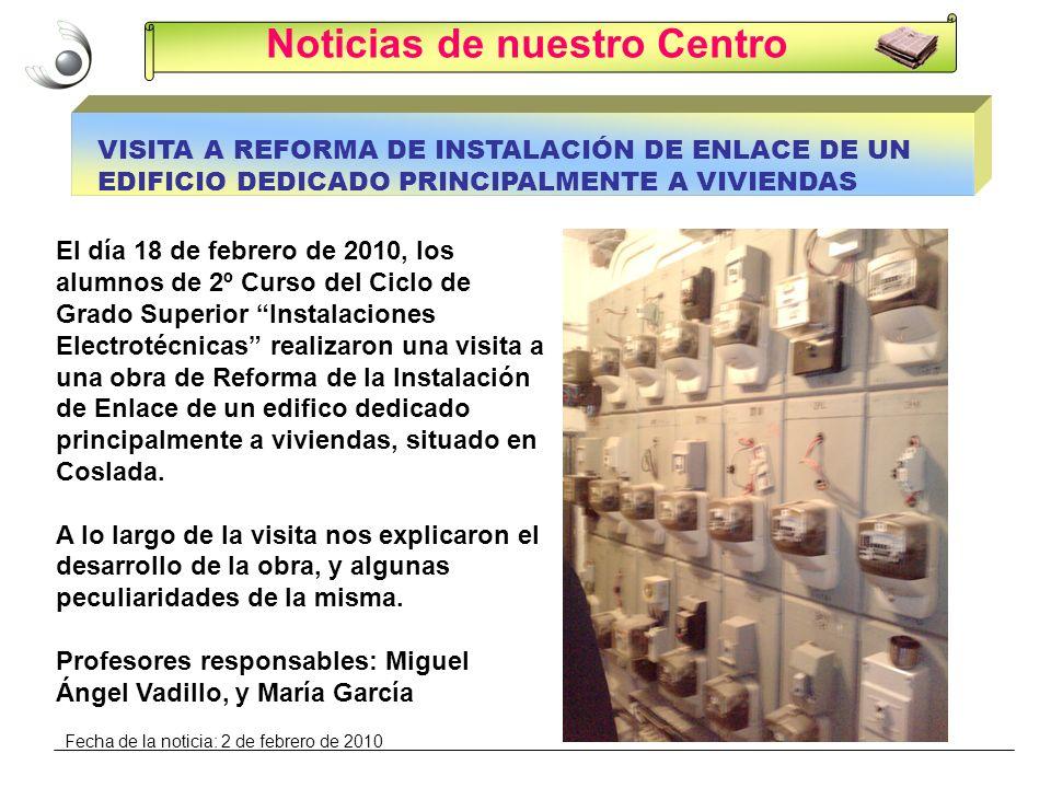 Noticias de nuestro Centro VISITA A REFORMA DE INSTALACIÓN DE ENLACE DE UN EDIFICIO DEDICADO PRINCIPALMENTE A VIVIENDAS El día 18 de febrero de 2010,