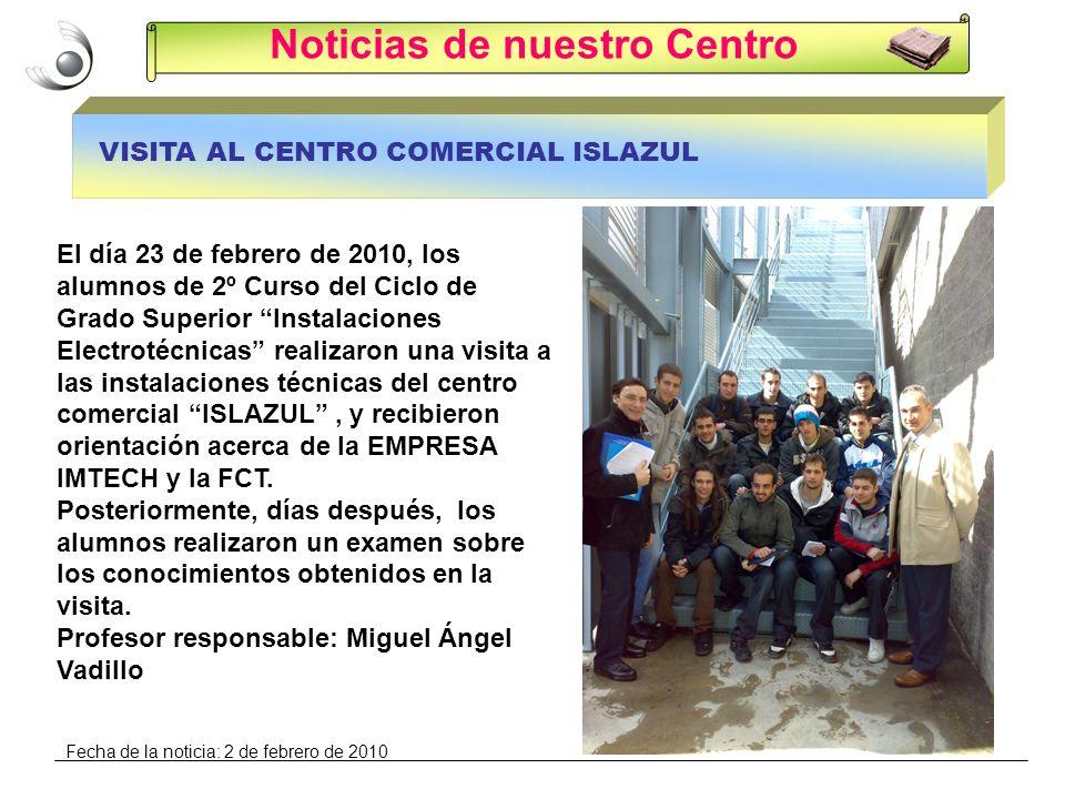 Noticias de nuestro Centro VISITA AL CENTRO COMERCIAL ISLAZUL El día 23 de febrero de 2010, los alumnos de 2º Curso del Ciclo de Grado Superior Instal
