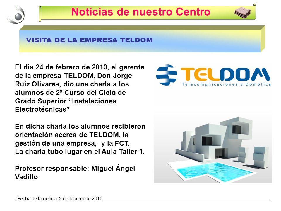 Noticias de nuestro Centro VISITA DE LA EMPRESA TELDOM El día 24 de febrero de 2010, el gerente de la empresa TELDOM, Don Jorge Ruiz Olivares, dio una
