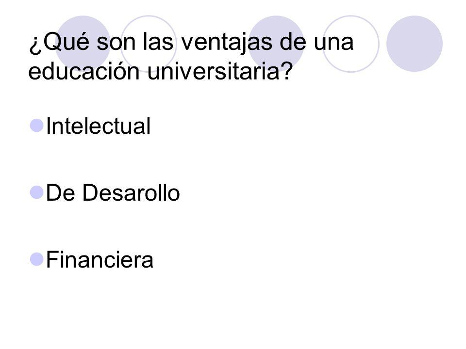 ¿Qué son las ventajas de una educación universitaria Intelectual De Desarollo Financiera