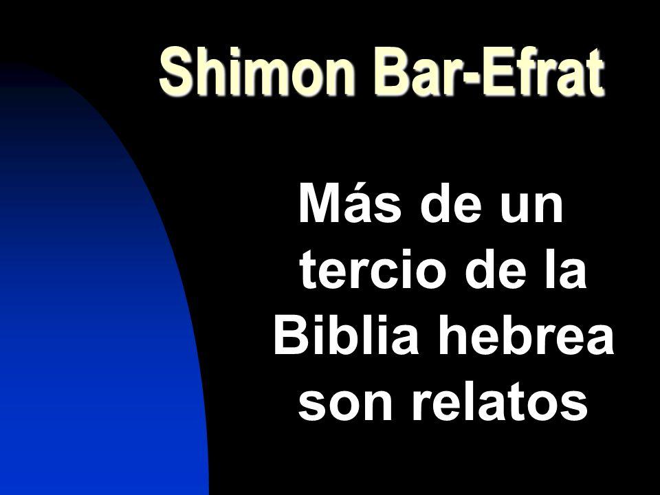 Shimon Bar-Efrat Más de un tercio de la Biblia hebrea son relatos