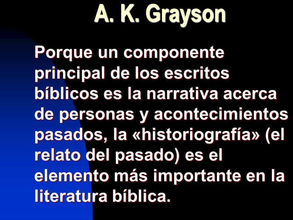 A. K. Grayson Porque un componente principal de los escritos bíblicos es la narrativa acerca de personas y acontecimientos pasados, la «historiografía