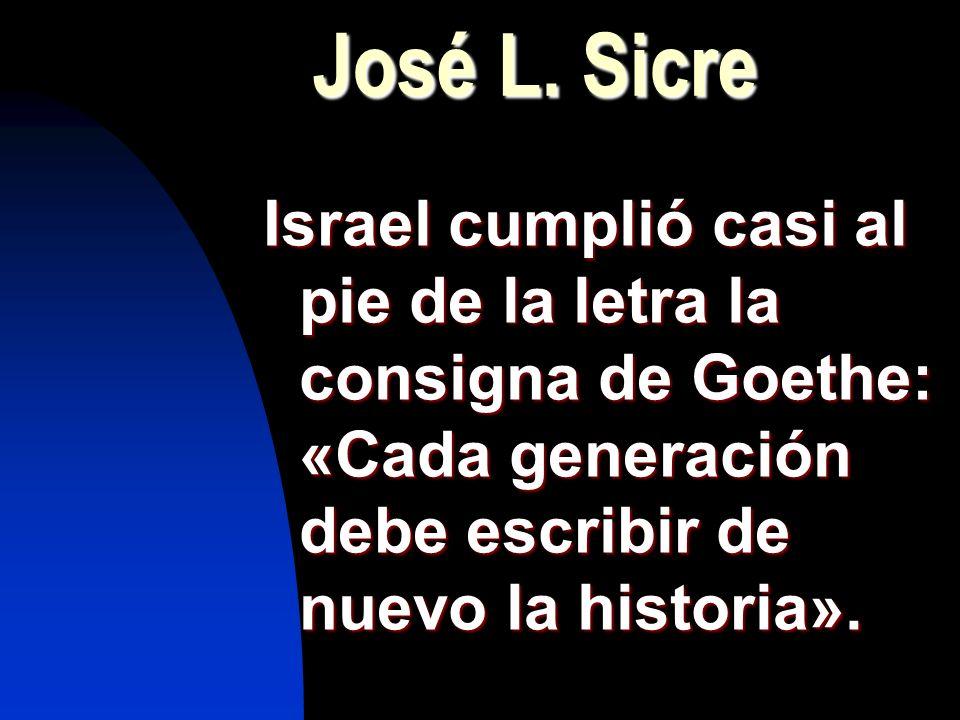 José L. Sicre Israel cumplió casi al pie de la letra la consigna de Goethe: «Cada generación debe escribir de nuevo la historia».