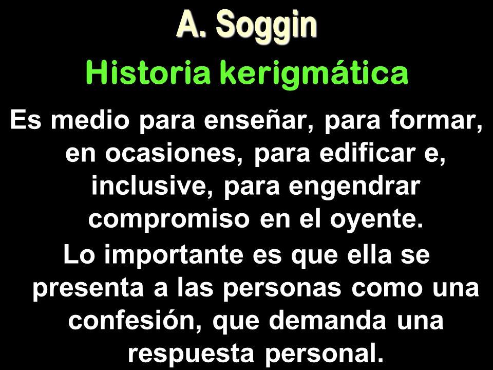 A. Soggin Es medio para enseñar, para formar, en ocasiones, para edificar e, inclusive, para engendrar compromiso en el oyente. Lo importante es que e