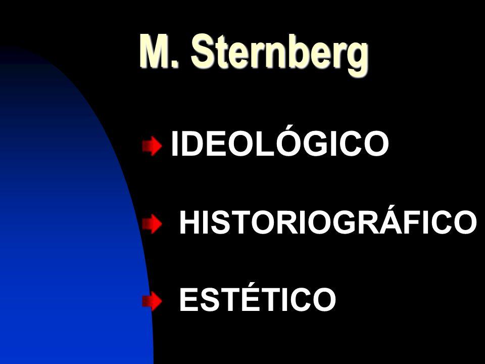 M. Sternberg M. Sternberg IDEOLÓGICO HISTORIOGRÁFICO ESTÉTICO