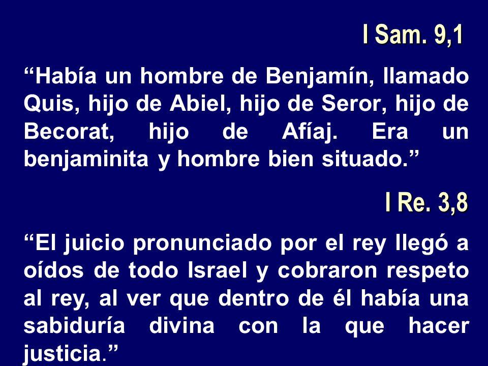 I Sam. 9,1 Había un hombre de Benjamín, llamado Quis, hijo de Abiel, hijo de Seror, hijo de Becorat, hijo de Afíaj. Era un benjaminita y hombre bien s