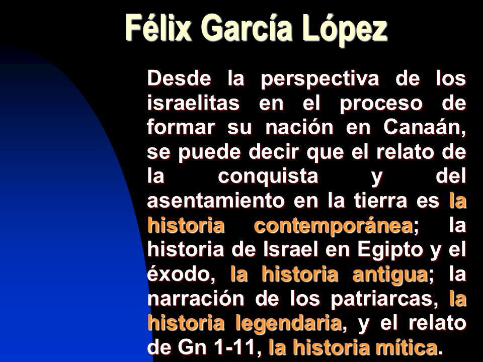 Félix García López Desde la perspectiva de los israelitas en el proceso de formar su nación en Canaán, se puede decir que el relato de la conquista y