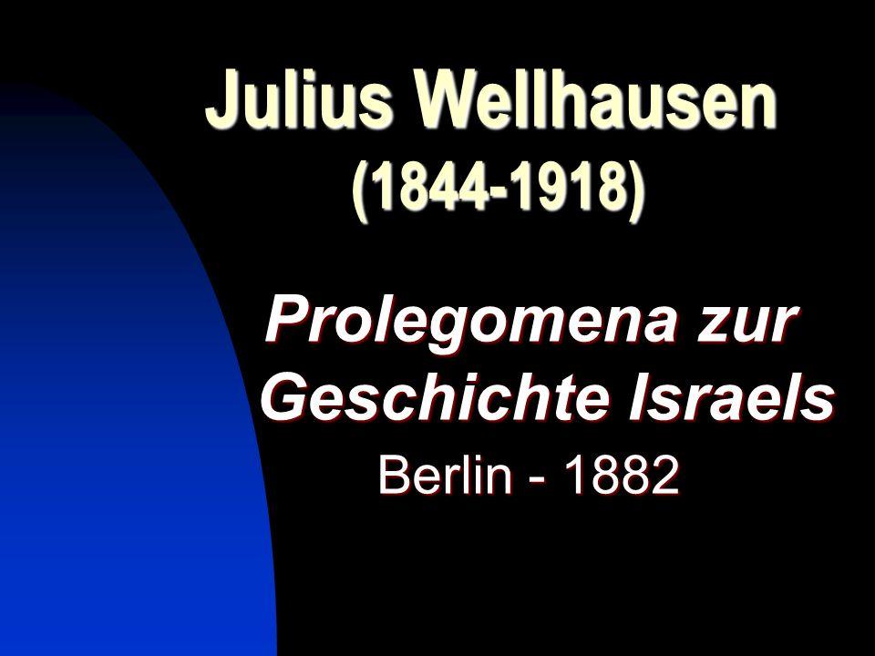 Julius Wellhausen (1844-1918) Prolegomena zur Geschichte Israels Berlin - 1882