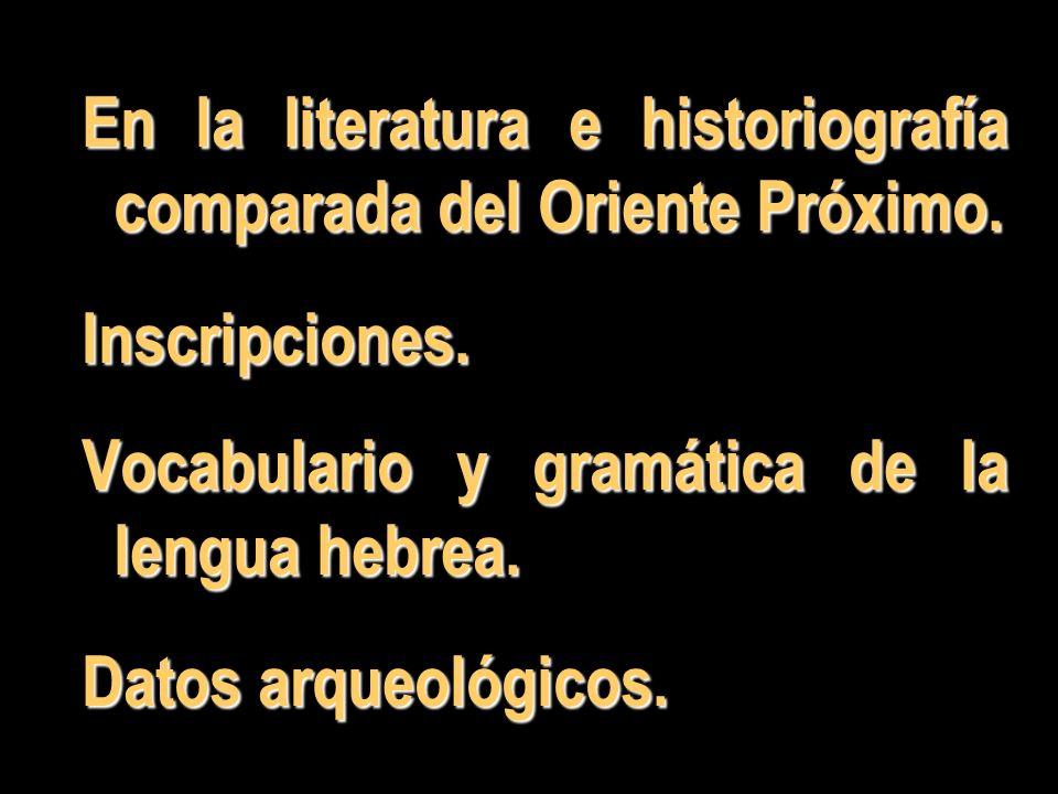 En la literatura e historiografía comparada del Oriente Próximo. Inscripciones. Vocabulario y gramática de la lengua hebrea. Datos arqueológicos.