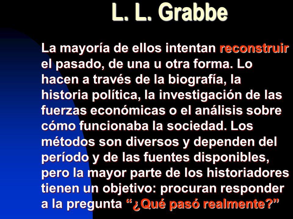 L. L. Grabbe La mayoría de ellos intentan reconstruir el pasado, de una u otra forma. Lo hacen a través de la biografía, la historia política, la inve