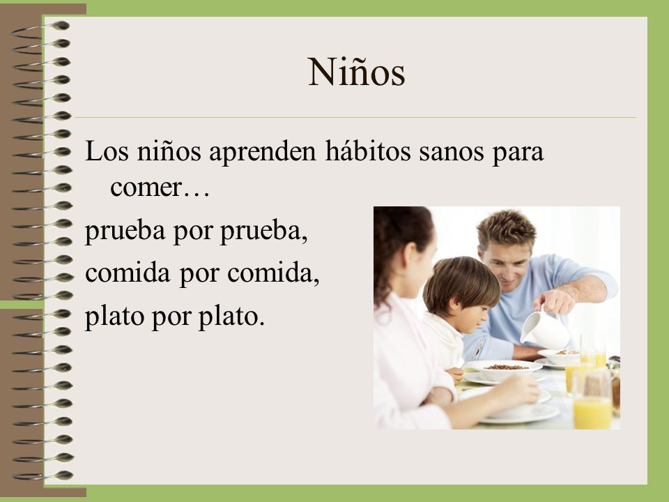 Niños Los niños aprenden hábitos sanos para comer… prueba por prueba, comida por comida, plato por plato.
