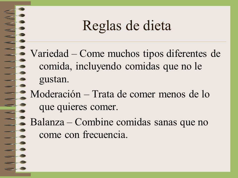 Reglas de dieta Variedad – Come muchos tipos diferentes de comida, incluyendo comidas que no le gustan. Moderación – Trata de comer menos de lo que qu