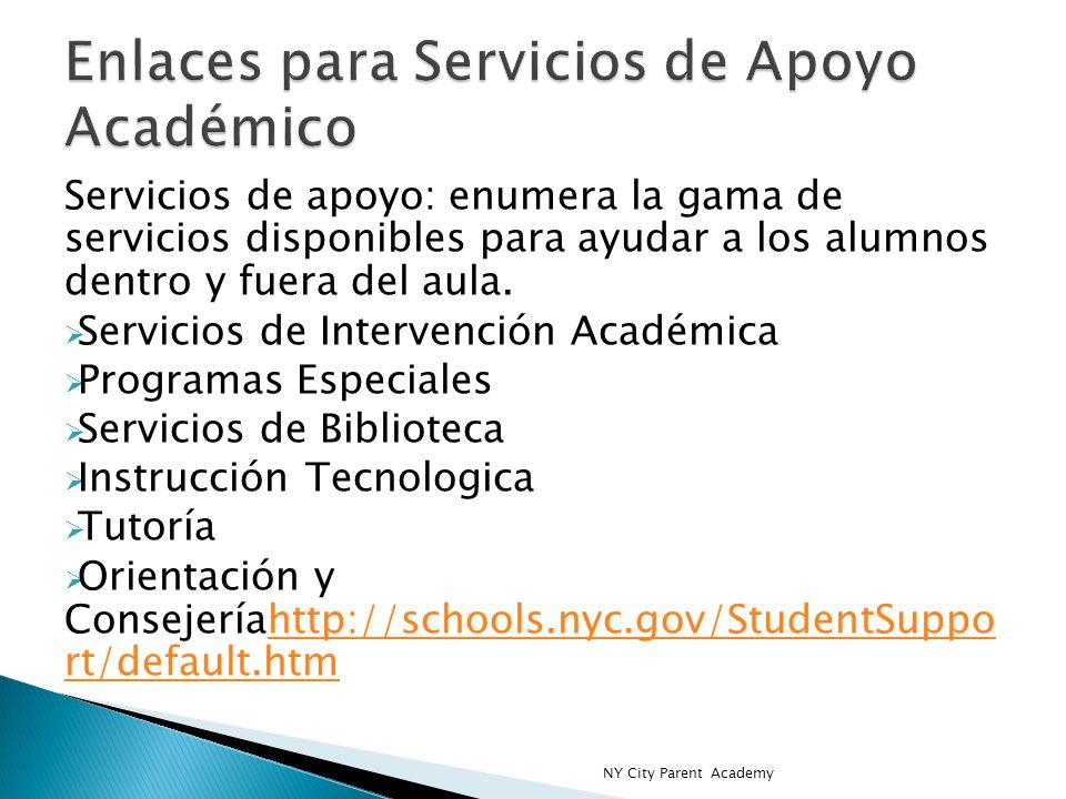 Servicios de apoyo: enumera la gama de servicios disponibles para ayudar a los alumnos dentro y fuera del aula. Servicios de Intervención Académica Pr