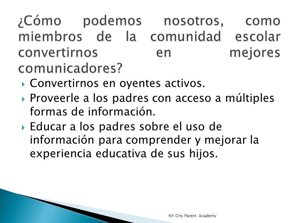 Convertirnos en oyentes activos. Proveerle a los padres con acceso a múltiples formas de información. Educar a los padres sobre el uso de información
