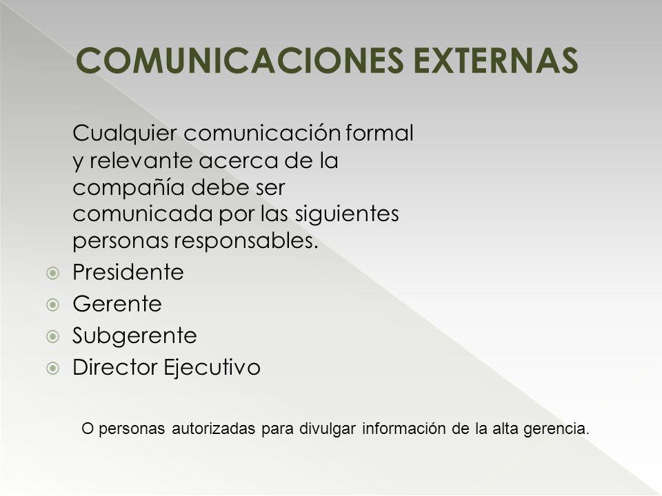 Cualquier comunicación formal y relevante acerca de la compañía debe ser comunicada por las siguientes personas responsables. Presidente Gerente Subge