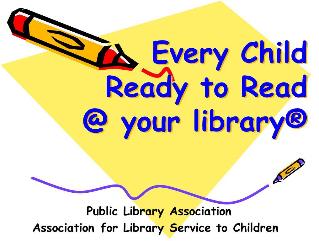 Cada ni ñ o est á listo en su biblioteca® Asociación de Bibliotecas Públicas Asociación de Servicios para Niños en las Bibliotecas