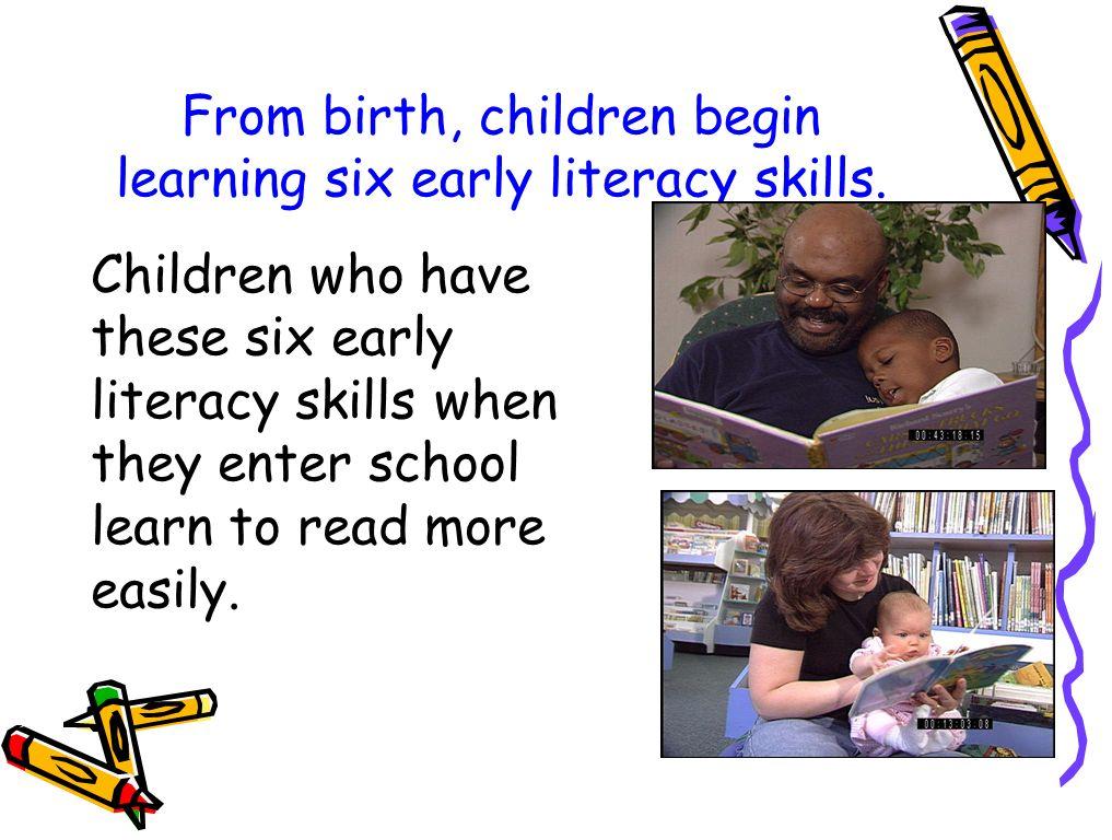 Desde el nacimiento, los niños empiezan a aprender las seis destrezas de alfabetización temprana.