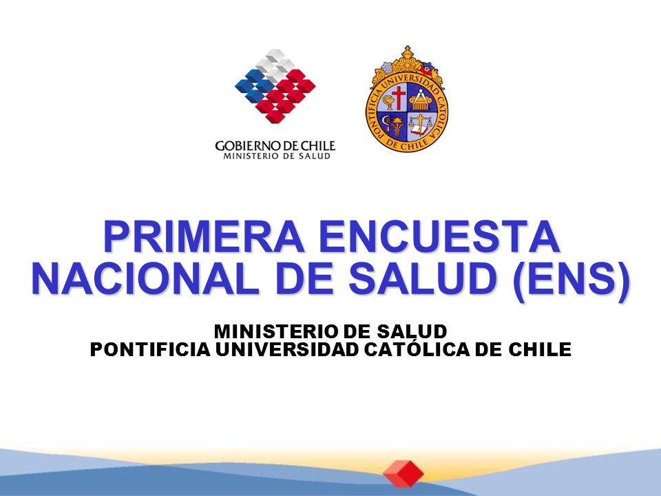 PRIMERA ENCUESTA NACIONAL DE SALUD (ENS) MINISTERIO DE SALUD PONTIFICIA UNIVERSIDAD CATÓLICA DE CHILE
