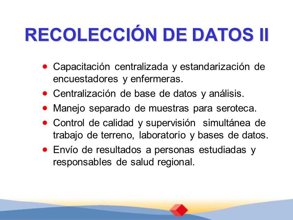 RECOLECCIÓN DE DATOS II Capacitación centralizada y estandarización de encuestadores y enfermeras. Centralización de base de datos y análisis. Manejo
