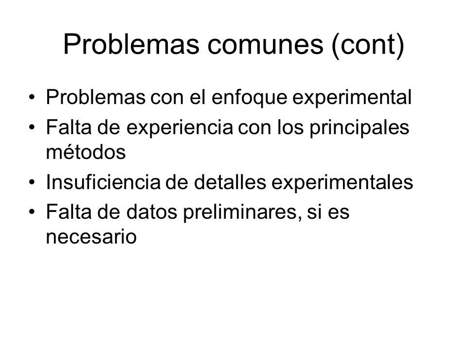 Problemas comunes (cont) Problemas con el enfoque experimental Falta de experiencia con los principales métodos Insuficiencia de detalles experimentales Falta de datos preliminares, si es necesario