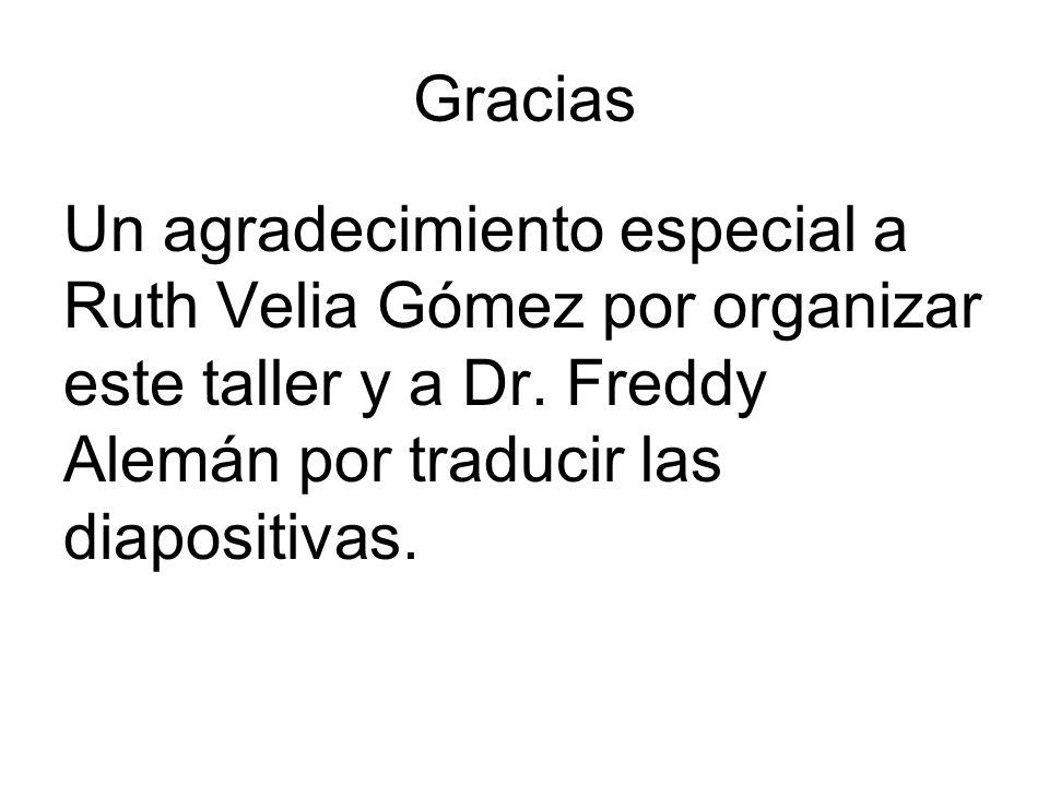 Gracias Un agradecimiento especial a Ruth Velia Gómez por organizar este taller y a Dr.
