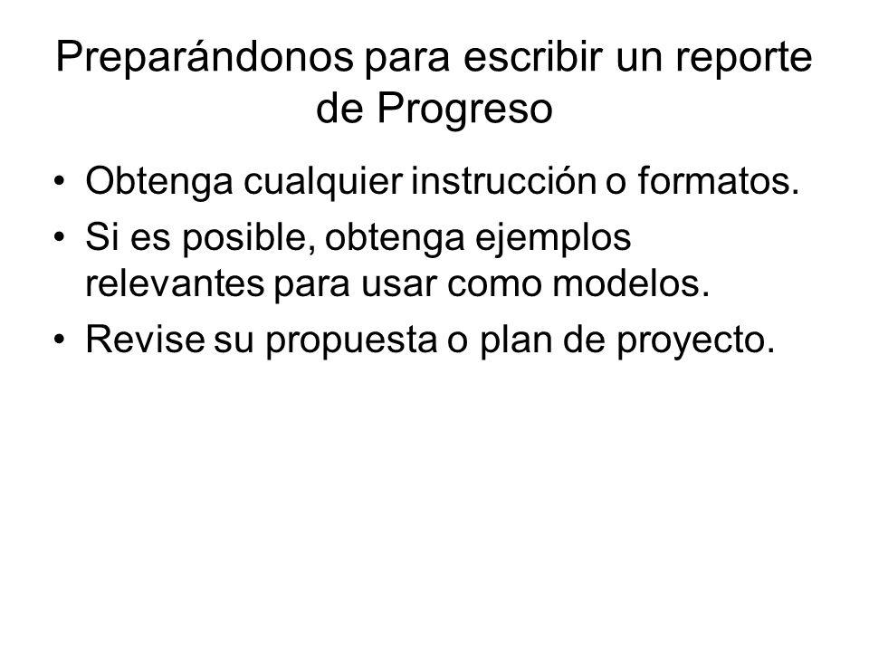 Preparándonos para escribir un reporte de Progreso Obtenga cualquier instrucción o formatos.