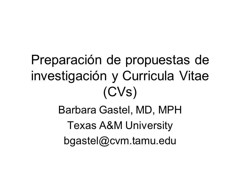 Preparación de propuestas de investigación y Curricula Vitae (CVs) Barbara Gastel, MD, MPH Texas A&M University bgastel@cvm.tamu.edu