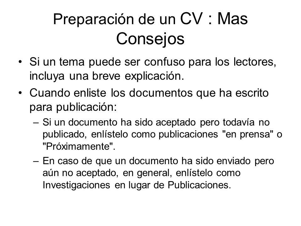 Preparación de un CV : Mas Consejos Si un tema puede ser confuso para los lectores, incluya una breve explicación.