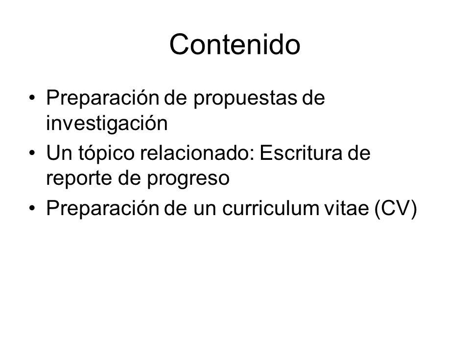 Contenido Preparación de propuestas de investigación Un tópico relacionado: Escritura de reporte de progreso Preparación de un curriculum vitae (CV)