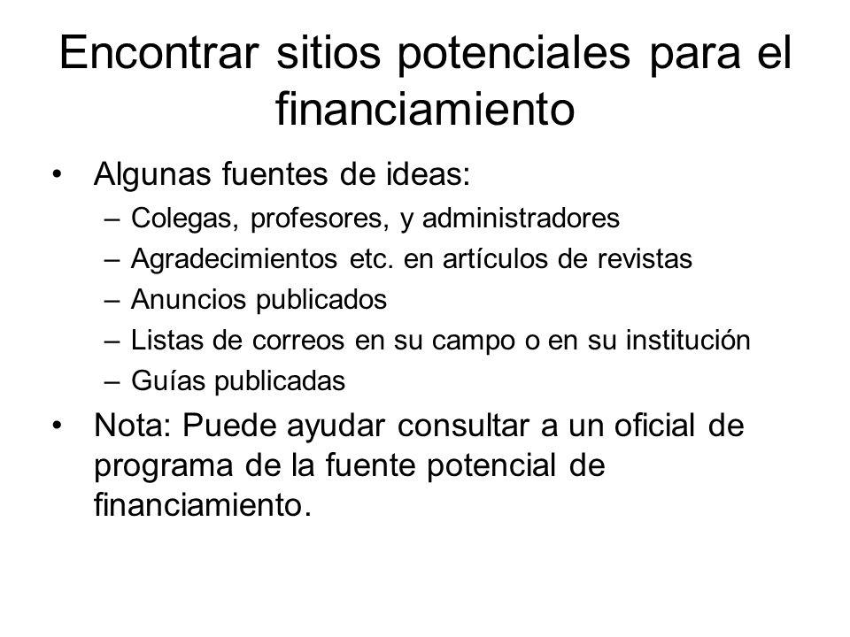 Encontrar sitios potenciales para el financiamiento Algunas fuentes de ideas: –Colegas, profesores, y administradores –Agradecimientos etc.
