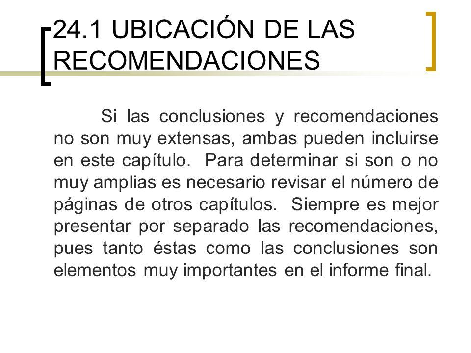 24.1 UBICACIÓN DE LAS RECOMENDACIONES Si las conclusiones y recomendaciones no son muy extensas, ambas pueden incluirse en este capítulo. Para determi
