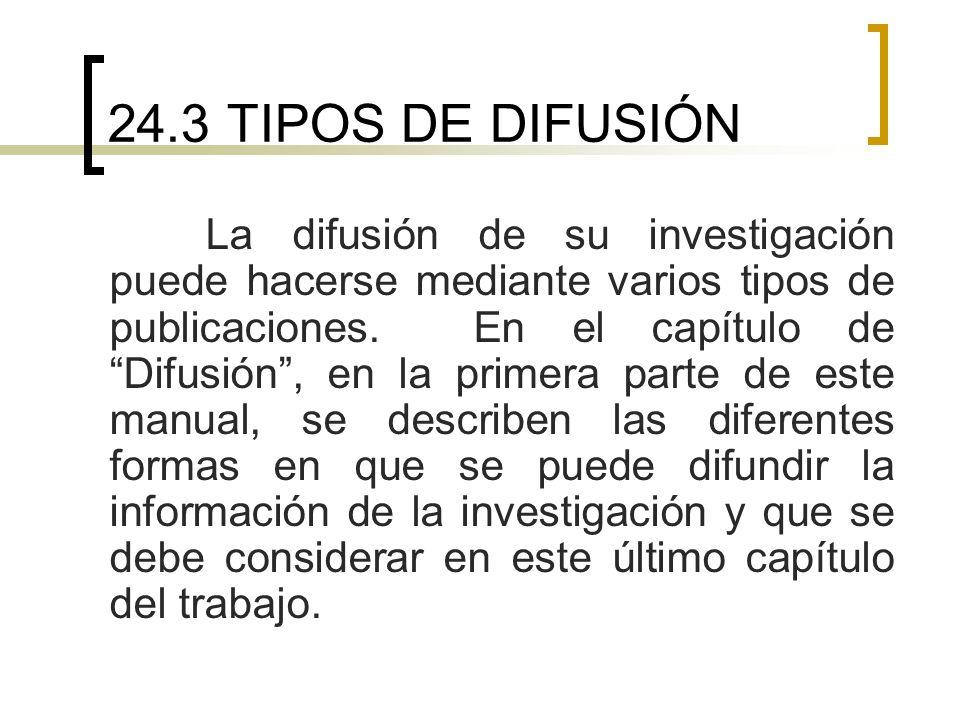 24.3 TIPOS DE DIFUSIÓN La difusión de su investigación puede hacerse mediante varios tipos de publicaciones. En el capítulo de Difusión, en la primera