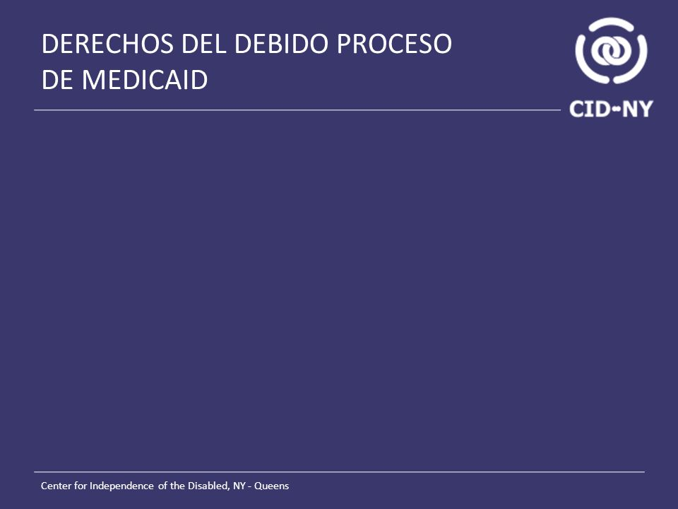 DERECHOS DEL DEBIDO PROCESO DE MEDICAID Center for Independence of the Disabled, NY - Queens