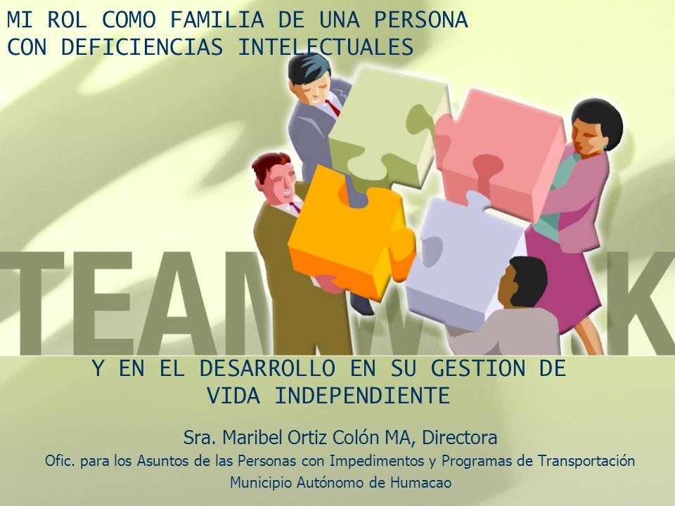 Y EN EL DESARROLLO EN SU GESTION DE VIDA INDEPENDIENTE Sra. Maribel Ortiz Colón MA, Directora Ofic. para los Asuntos de las Personas con Impedimentos