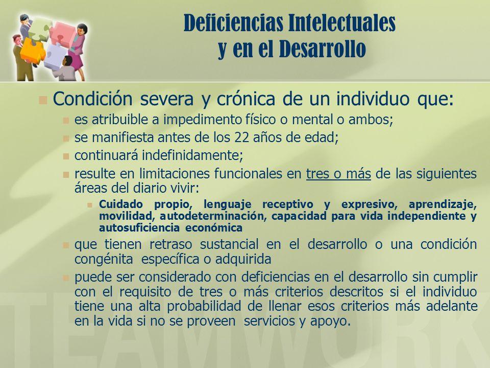 Deficiencias Intelectuales y en el Desarrollo Condición severa y crónica de un individuo que: es atribuible a impedimento físico o mental o ambos; se