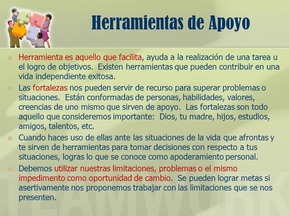 Herramientas de Apoyo Herramienta es aquello que facilita, ayuda a la realización de una tarea u el logro de objetivos. Existen herramientas que puede
