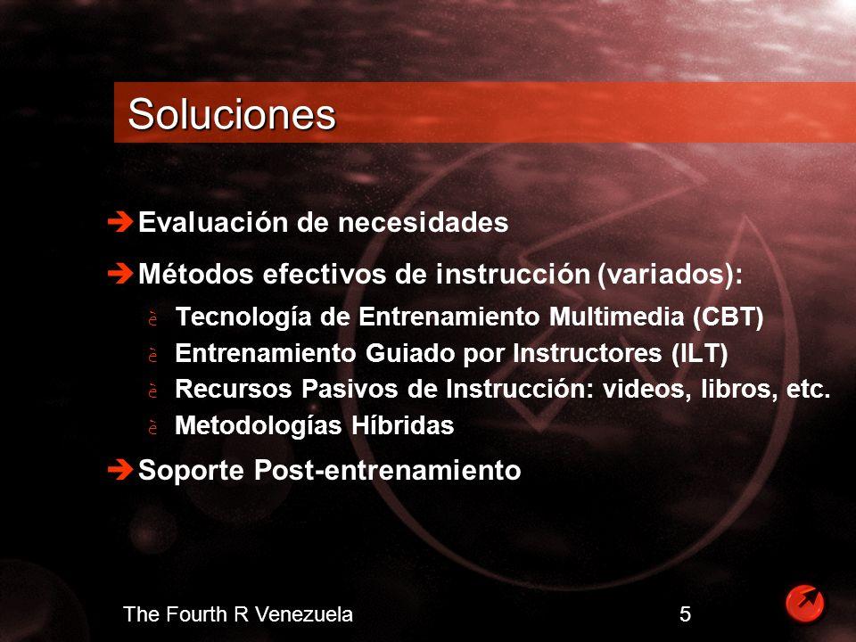 The Fourth R Venezuela 5 Soluciones Evaluación de necesidades Métodos efectivos de instrucción (variados): Tecnología de Entrenamiento Multimedia (CBT