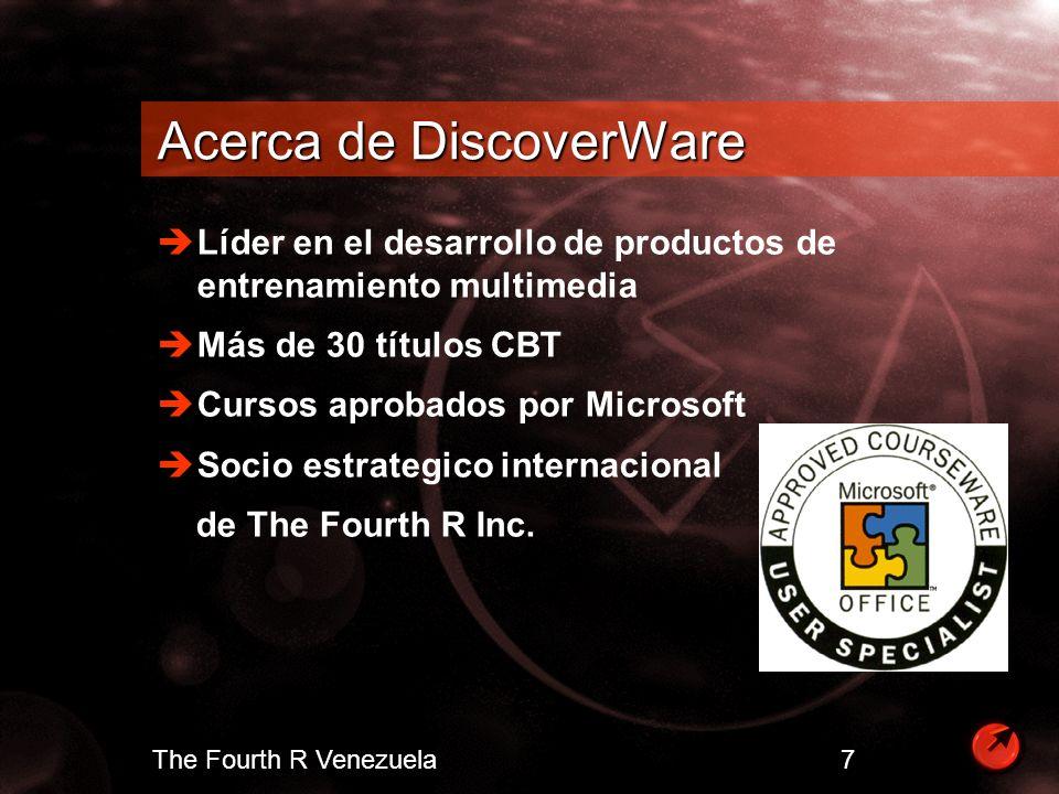 The Fourth R Venezuela 7 Acerca de DiscoverWare Líder en el desarrollo de productos de entrenamiento multimedia Más de 30 títulos CBT Cursos aprobados