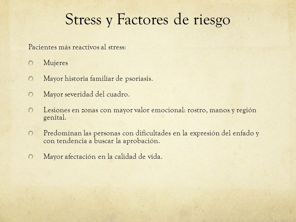 Stress y Factores de riesgo Pacientes más reactivos al stress: Mujeres Mayor historia familiar de psoriasis.